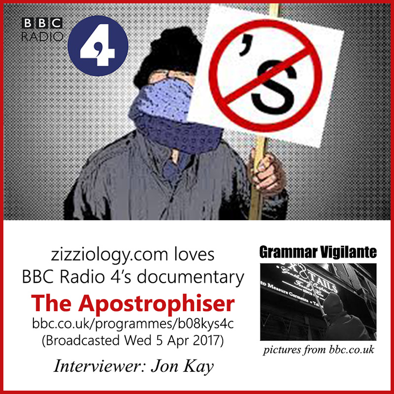 zizziology.com loves BBC Radio 4's documentary The Apostrophiser, a grammar vigilante. Interviewer Jon Kay