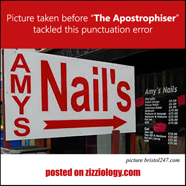 zizziology.com loves BBC Radio 4's documentary The Apostrophiser, a grammar vigilante. Interviewer Jon Kay. Picture of Amy's Nails (Amys Nail's) before The Apostrophiser tackled the shop's sign